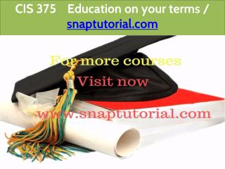 CIS 375    Education on your terms-snaptutorial.com