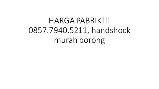HARGA PABRIK!!! 0857.7940.5211, handshock murah borong