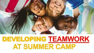 Developing Teamwork at Summer Camp