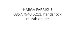 HARGA PABRIK!!! 0857.7940.5211, handshock murah online