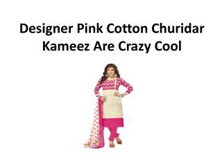 Designer pink cotton churidar kameez are crazy cool