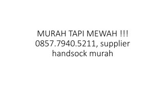 MURAH TAPI MEWAH !!! 0857.7940.5211, supplier handsock murah