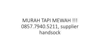 MURAH TAPI MEWAH !!! 0857.7940.5211, supplier handsock
