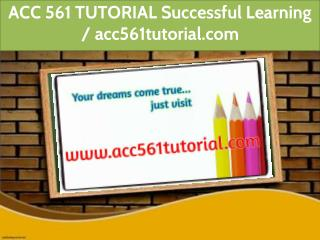ACC 561 TUTORIAL Successful Learning / acc561tutorial.com