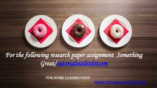 For the following research paper assignment Something Great /tutorialoutletdotcom