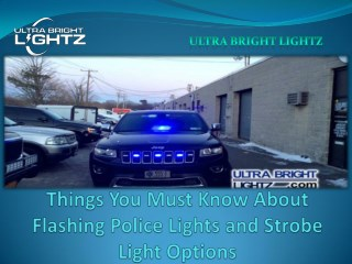Things You Must Know About Flashing Police Lights and Strobe Light Options