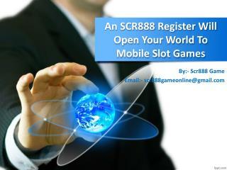 SCR888 Register Will Open Your World To Mobile Slot Games