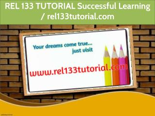REL 133 TUTORIAL Successful Learning / rel133tutorial.com