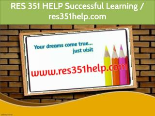 RES 351 HELP Successful Learning / res351help.com