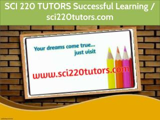 SCI 220 TUTORS Successful Learning / sci220tutors.com