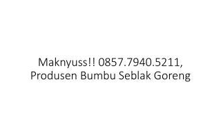 Maknyuss!! 0857.7940.5211, Produsen Bumbu Seblak Basah Banda Aceh
