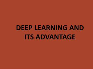 Deep learning and Its advantage