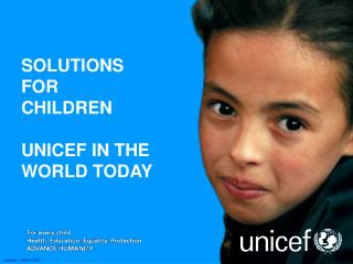 SOLUTIONS FOR CHILDREN  UNICEF IN THE WORLD TODAY