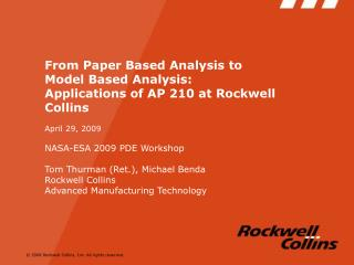 From Paper Based Analysis to Model Based Analysis: Applications of AP 210 at Rockwell Collins April 29, 2009 NASA-ESA 20