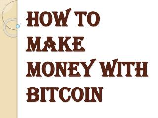 Many Ways With Which you can Make Money with Bitcoin Daily