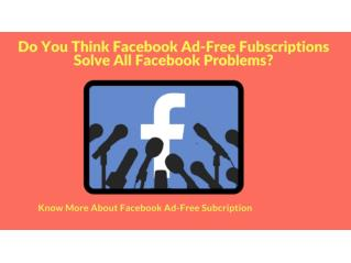 Do You Think Facebook Ad-Free Fubscriptions Solve All Facebook Problems?