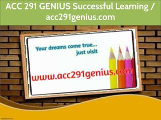 ACC 291 GENIUS Successful Learning / acc291genius.com