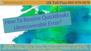 How To Resolve QuickBooks Unrecoverable Error?