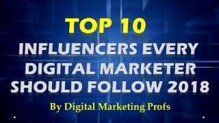 Top 10 Influencers Every Digital Marketer Should Follow 2018 | Digital Marketing Profs