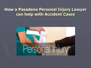 How a Pasadena Personal Injury Lawyer can help with Accident Cases?