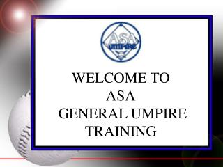 WELCOME TO  ASA  GENERAL UMPIRE TRAINING