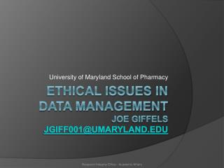 Ethical issues in data management Joe  giffels jgiff001@umaryland.edu