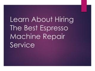 Learn About Hiring The Best Espresso Machine Repair Service