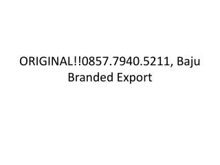 ORIGINAL!!0857.7940.5211, Baju Branded Export