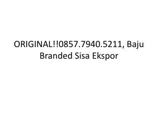 ORIGINAL!!0857.7940.5211, Baju Branded Sisa Ekspor
