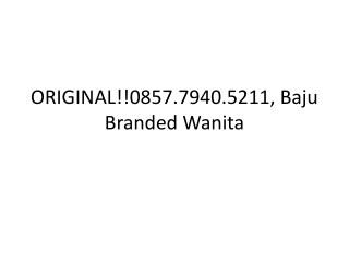 ORIGINAL!!0857.7940.5211, Baju Branded Premium