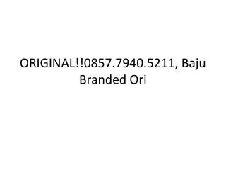 ORIGINAL!!0857.7940.5211, Baju Branded Partai