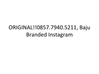 ORIGINAL!!0857.7940.5211, Grosir Baju Branded Original