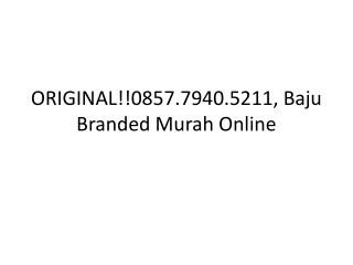 ORIGINAL!!0857.7940.5211, Grosir Baju Branded Sisa Ekspor