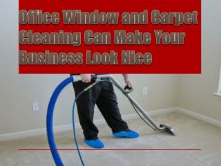 Office Window and Carpet Cleaning Can Make Your Business Look Nice