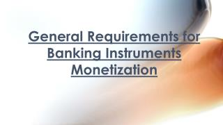 Banking Instruments Monetization General Requirements