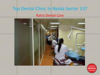 Top Dental Clinic In Noida Sector 137