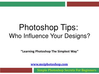 Photoshop Tips - Who Influence Your Designs