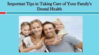 Important Tips in Taking Care of Your Familys Dental Health