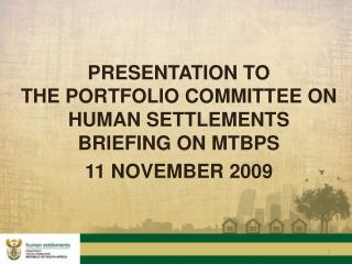 PRESENTATION TO  THE PORTFOLIO COMMITTEE ON HUMAN SETTLEMENTS   BRIEFING ON MTBPS 11 NOVEMBER 2009