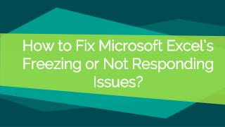 How to Fix Microsoft Excel's Freezing or Not Responding Issues?