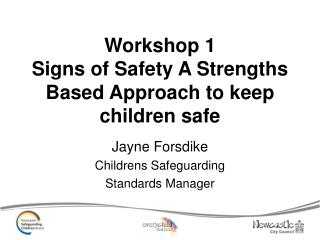Workshop 1 Signs of Safety A Strengths Based Approach to keep children safe