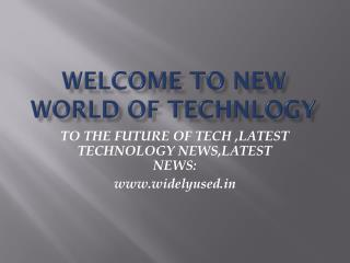 latest technology news| widelyused.in