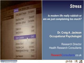 Stress Is modern life really rubbish or  are we just complaining too much? Dr. Craig A. Jackson Occupational Psychologis