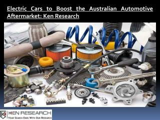 Australia Automotive Aftermarket Research Report, Australia Automotive Aftermarket Industry Trends- Ken Research