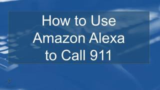How To Call 911 with Amazon Alexa