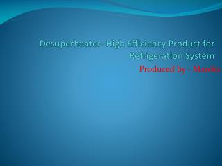 Desuperheater- High Efficiency Product for Refrigeration System Produced by Maniks
