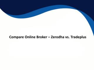Compare Online Broker Zerodha vs Tradeplus Charges