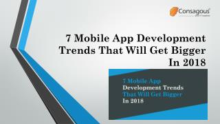 7 Mobile App Development Trends That Will Get Bigger In 2018