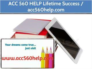 ACC 560 HELP Lifetime Success / acc560help.com