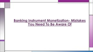 Mistakes You Need To Be Aware Of - Banking Instrument Monetization